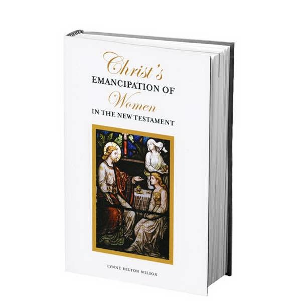 Christ's Emancipation of Women in the New Testament, Wilson, Lynne