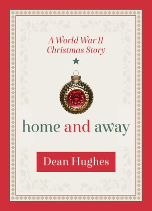 Home and Away;   A World War II Christmas Story, Hughes, Dean