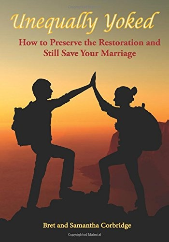 Unequally Yoked; How to Preserve the Restoration and still save your Marriage., Corbridge, Bret L