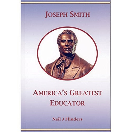 Joseph Smith; America's Greatest Educator, Flinders, Neil J.