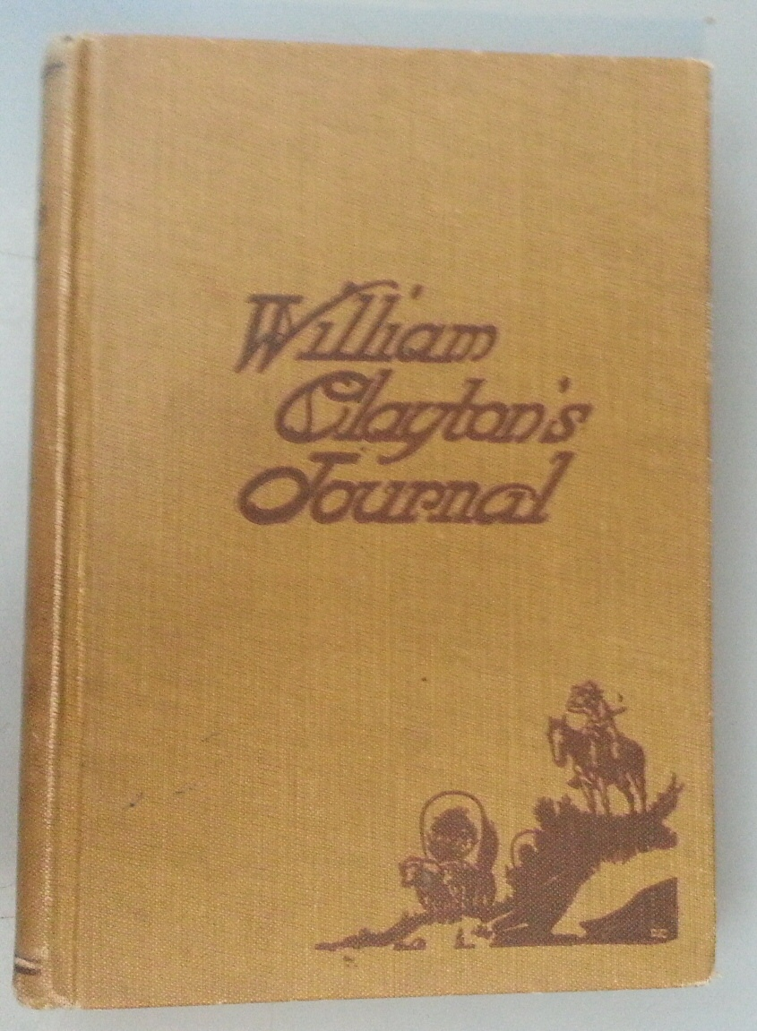 "William Clayton's Journal a Daily Record of the Journey of the Original Company of ""Mormon"" Pioneers From Nauvoo, Illinois, to the Valley of the Great, Clayton, William"