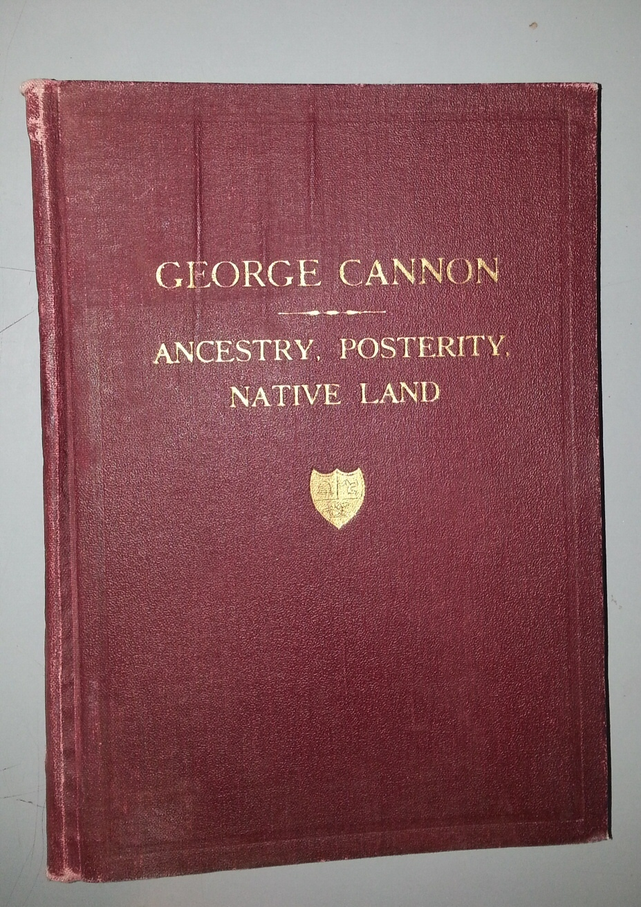 George Cannon The Immigrant, Isle of Man, 1794 - St Louis, U.S.A., 1844 His Ancestry, His Life, His Native Land, His Posterity, Cannon, John Q.