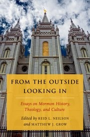 From the Outside Looking In; Essays on Mormon History, Theology, and Culture, Neilson, Reid L. and Matthew Grow