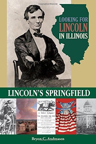 Looking for Lincoln in Illinois  Lincoln's Springfield, Andreasen, Bryon C. &  Guy C. Fraker