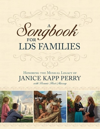 A Songbook For LDS Families Honoring the Musical Legacy of Janice Kapp Perry, Perry, Janice Kapp & Covenant Communications & Greg Olsen & Simon Dewey & Arnold Friberg & Tom Lovell