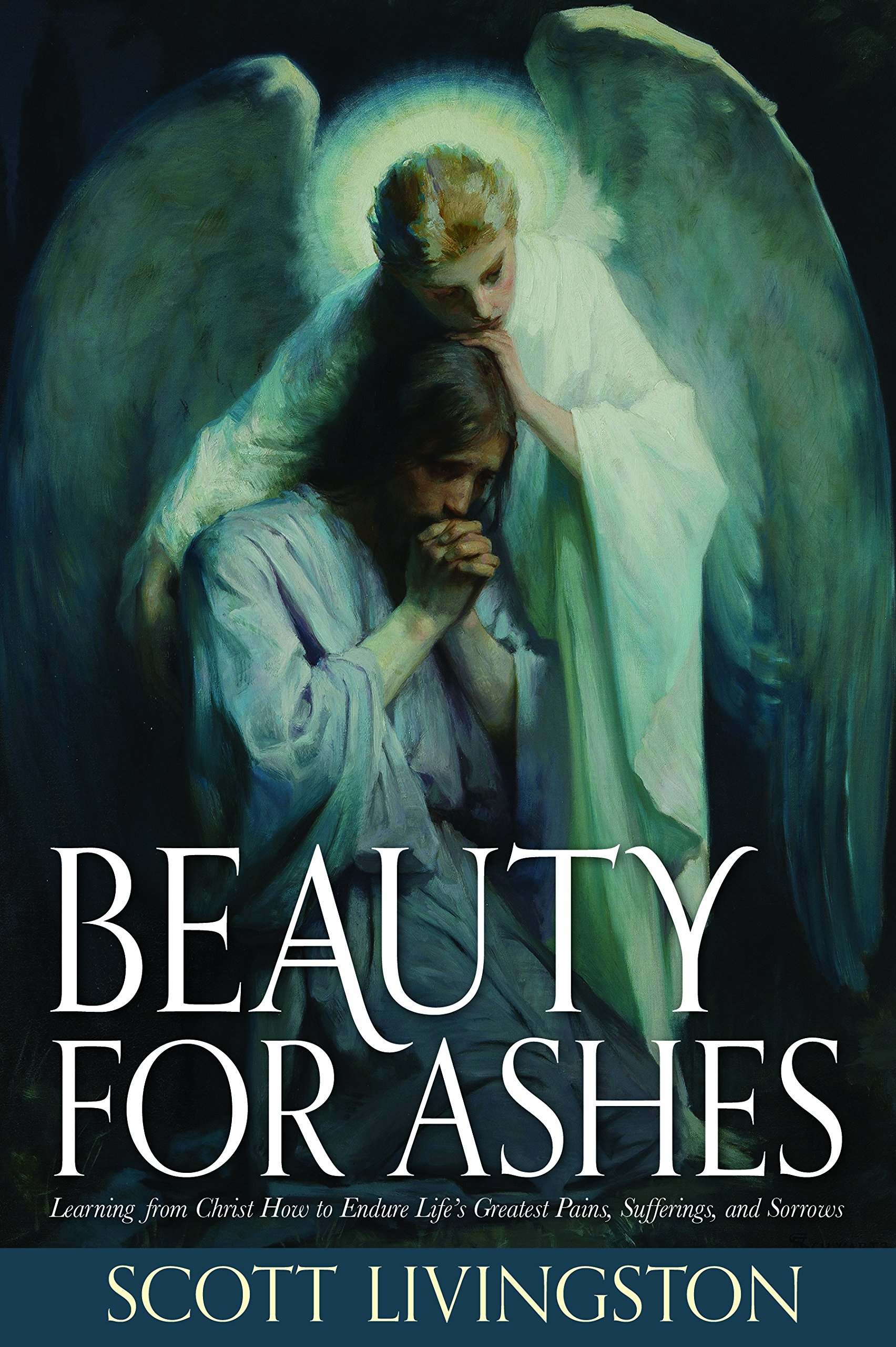 Beauty for Ashes; Learning from Christ How to Endure Life's Greatest Pains, Sufferings, and Sorrows, Livingston, Scott