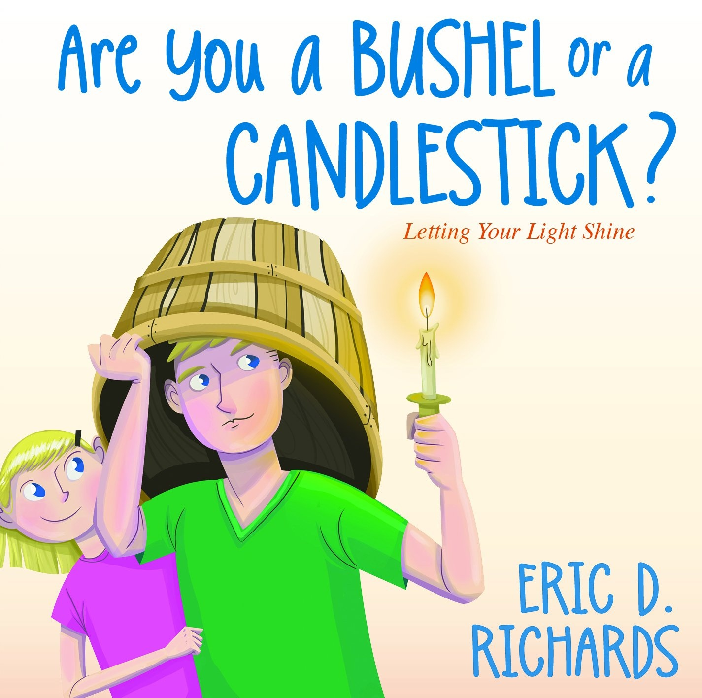 Are You a Bushel or a Candlestick?, Richards, Eric D.