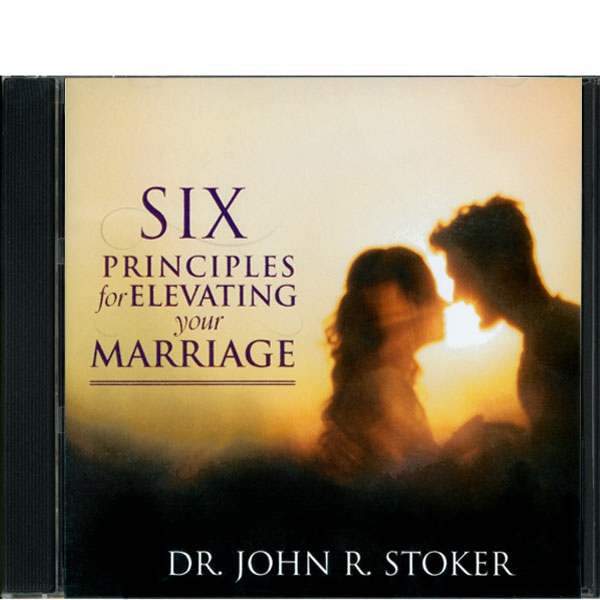 Six Principles for Elevating your Marriage, Stoker, John Dr.