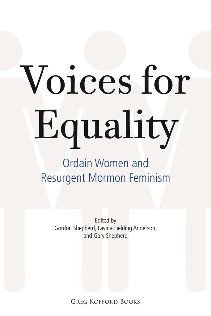 Voices for Equality;   Ordain Women and Resurgent Mormon Feminism, Shepherd, Gordon &  Lavina Fielding Anderson &  Gary Shepherd