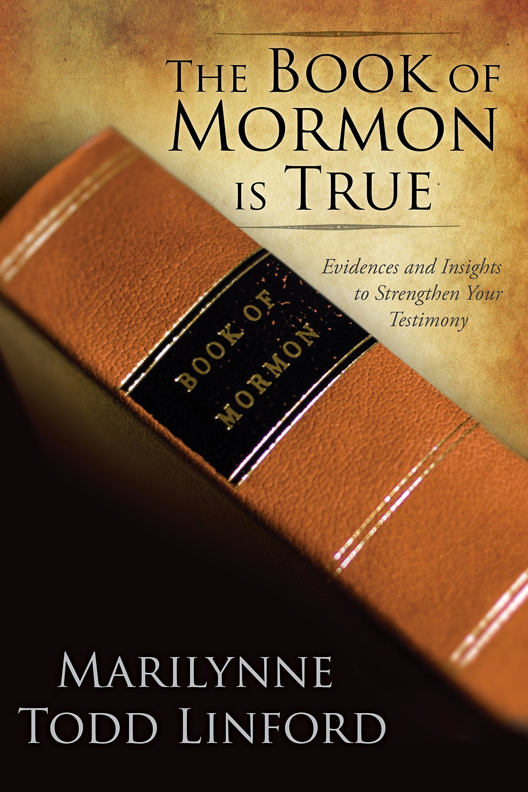 The Book of Mormon Is True;   Evidences and Insights to Strengthen Your Testimony, Linford, Marilynne Todd