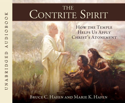 The Contrite Spirit: How the Temple Helps Us Apply Christ's Atonement, Hafen, Bruce C. and Hafen, Marie