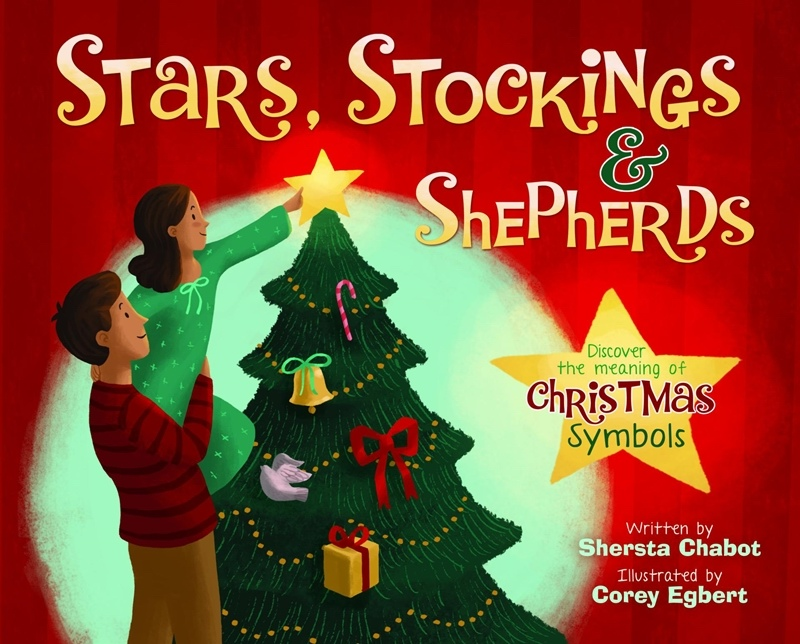 Stars, Stockings, and Shepherds  Discover the Meaning of Christmas Symbols, Chabot, Shersta & Corey Egbert