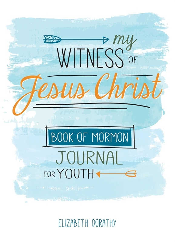 My Witness of Jesus Christ;   Book of Mormon Journal for Youth, Dorathy, Elizabeth