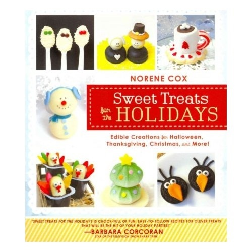 Sweet Treats for the Holidays  Edible Creations for Halloween, Thanksgiving, Christmas, and More, Cox, Norene