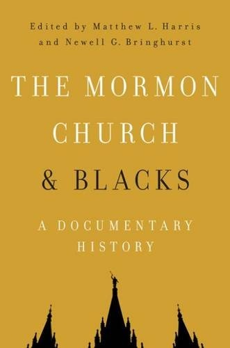 The Mormon Church and Blacks; A Documentary History, Harris, Matthew L &  Newell  G. Bringhurst