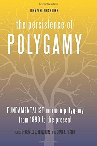 The Persistence of Polygamy, Vol. 3; Fundamentalist Mormon Polygamy from 1890 to the Present, Bringhurst, Newell G. &  Craig L. Foster