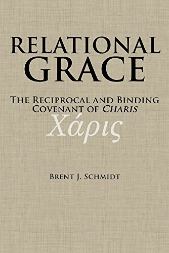 Relational Grace; The Reciprocal and Binding Covenant of Charis, Schmidt, Brent J.