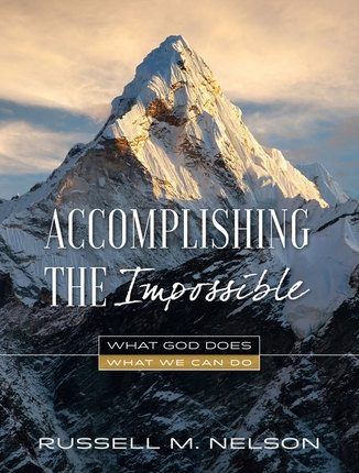 Accomplishing the Impossible;  What God Does, What We Can Do, Nelson, Russell M.