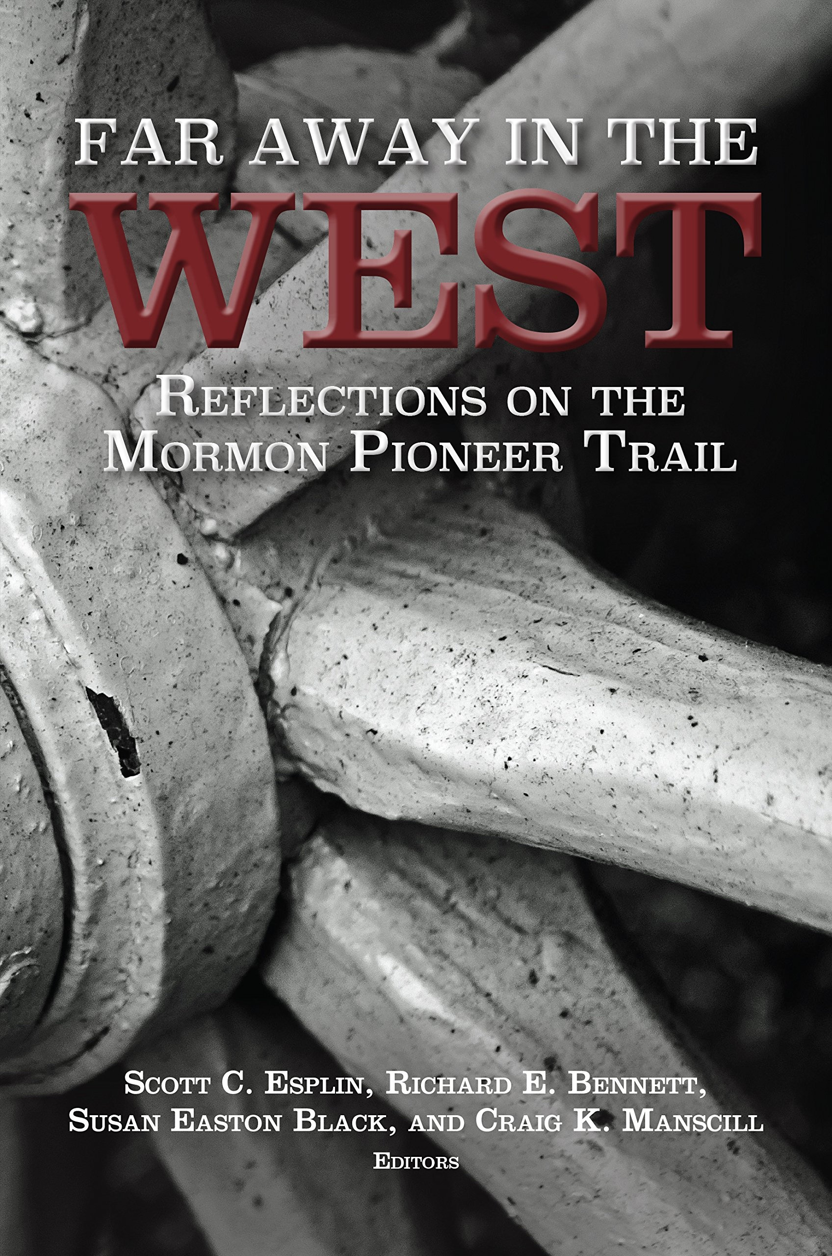 Far Away in the West; Reflections on the Mormon Pioneer Trail, Scott Esplin, Richard E. Bennett, Susan Easton Black, and Craig K. Manscill
