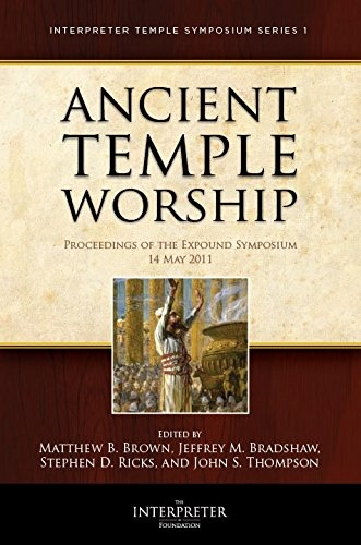 Ancient Temple Worship - Proceedings of the Expound Symposium  - The Temple on Mount Zion Series 2 - 14 May 2011, Brown, Matthew B. &  Jeffrey M. Bradshaw &  Stephen D. Ricks &  John S. Thompson