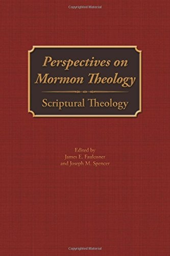 Perspectives on Mormon Theology;  Scriptural Theology, Faulconer, James E. &  Joseph M. Spencer