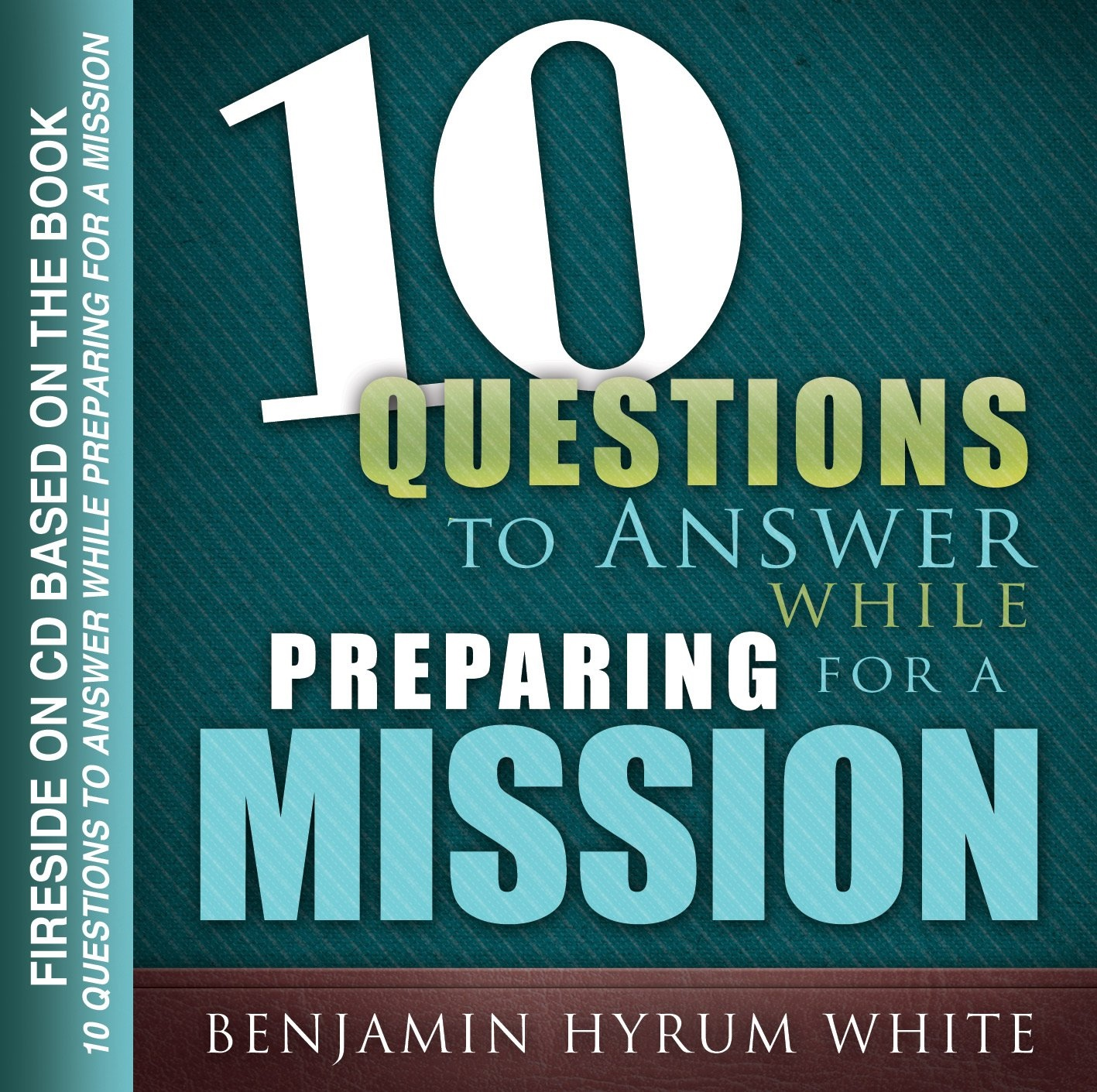 10 Questions to Answer while Preparing for a Mission (AUDIO CD), White, Benjamin Hyrum