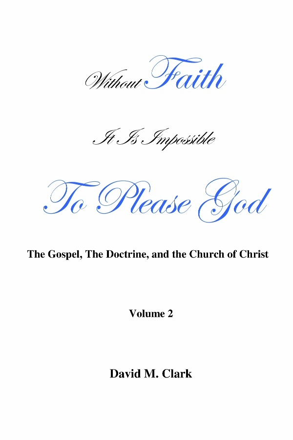 Without Faith it is impossible to please God; A personal quest for salvation and exaltation. (Volume 2), Clark, David M.