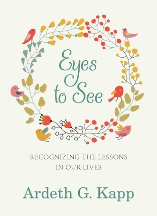 Eyes to See;   Recognizing the Lessons in Our Lives, Kapp, Ardeth G.