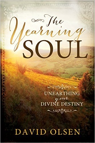 The Yearning Soul;   Unearthing Your Divine Destiny, Olsen, David