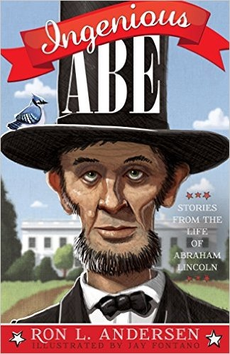 Ingenious Abe  Stories from the Life of Abraham Lincoln, Andersen, Ron L.