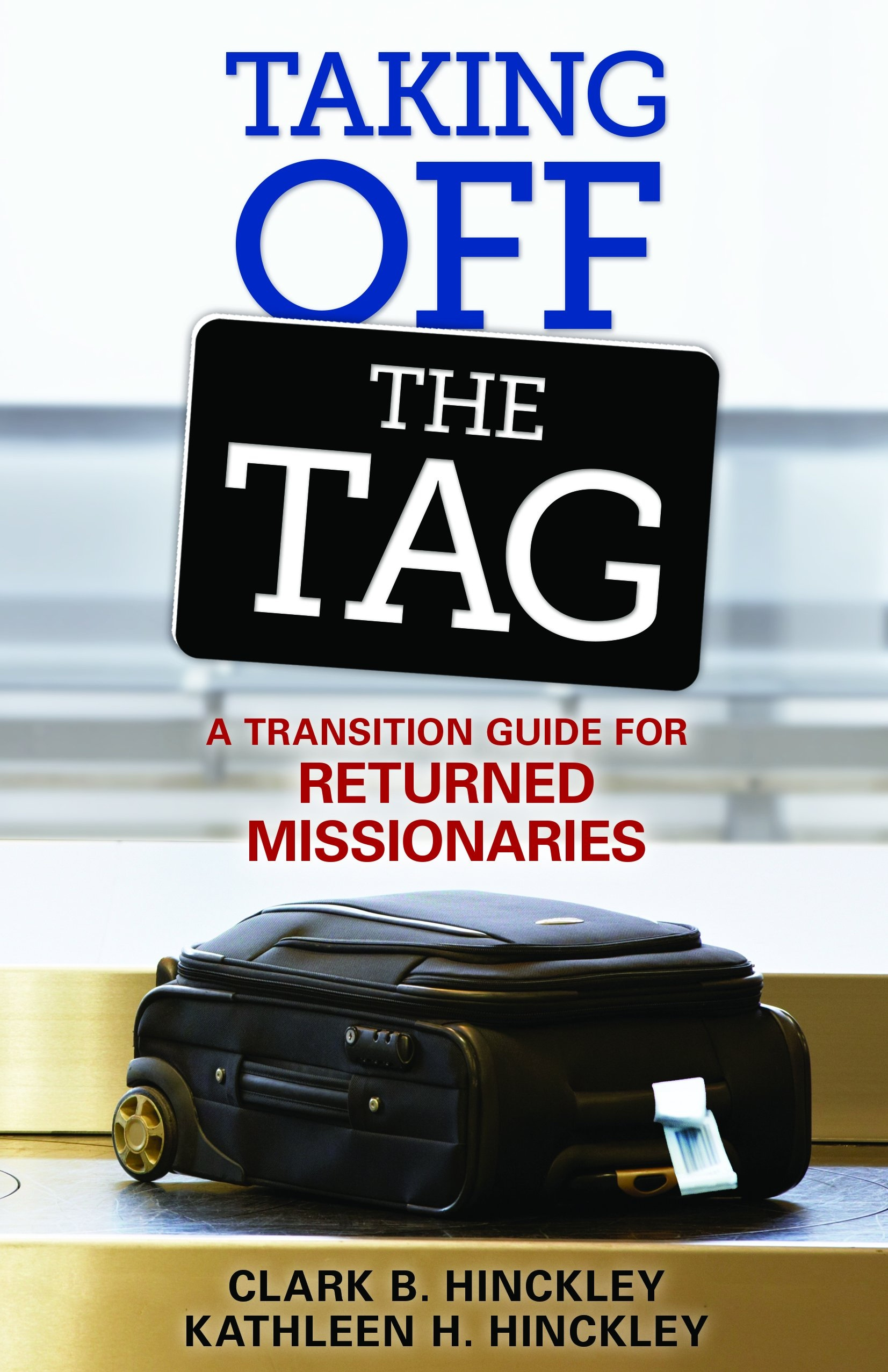 Taking Off the Tag;   A Transition Guide for Returned Missionaries, Clark B. & Kathleen H. Hinckley