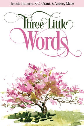 Three Little Words, Hansen, Jennie;  K.C. Grant & Aubrey Mace