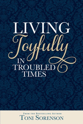 Living Joyfully in Troubled Times, Sorenson, Toni