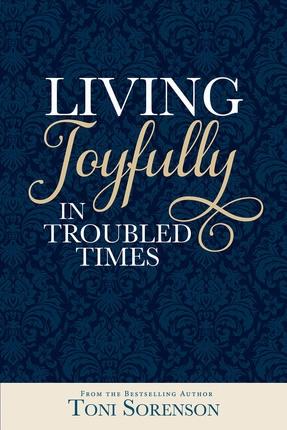 Living Joyfully in Troubled Times, Sorenson, Toni