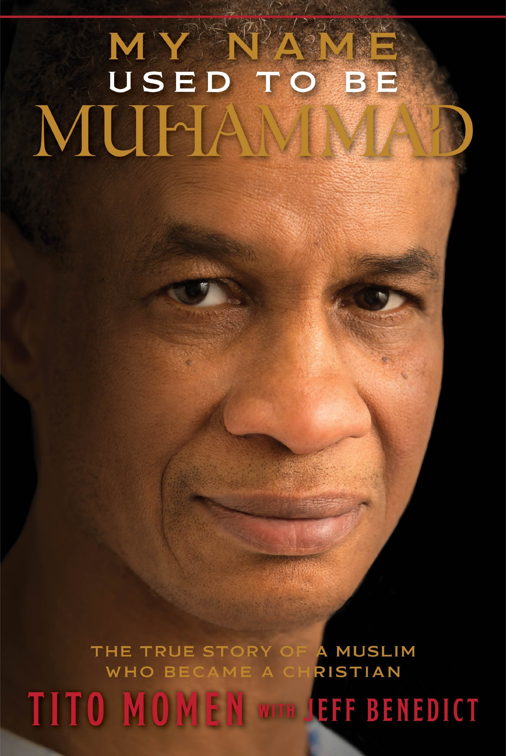 My Name Used To Be Muhammad -  A True Story of a Muslim Who Became a Christian, Momen, Tito with Jeff Benedict