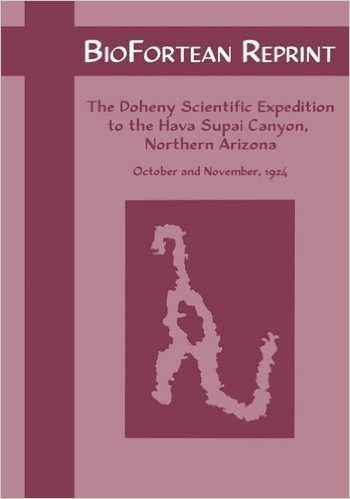 Biofortean Reprint;   The Doheny Scientific Expedition to the Hava Supai Canyon, Northern Arizona, Hubbard, Samuel &  Charles W. Gilmore