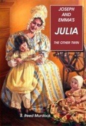 Joseph & Emma's Julia. The Other Twin. A Biography. Includes Julia Letters, Murdock, S. Reed