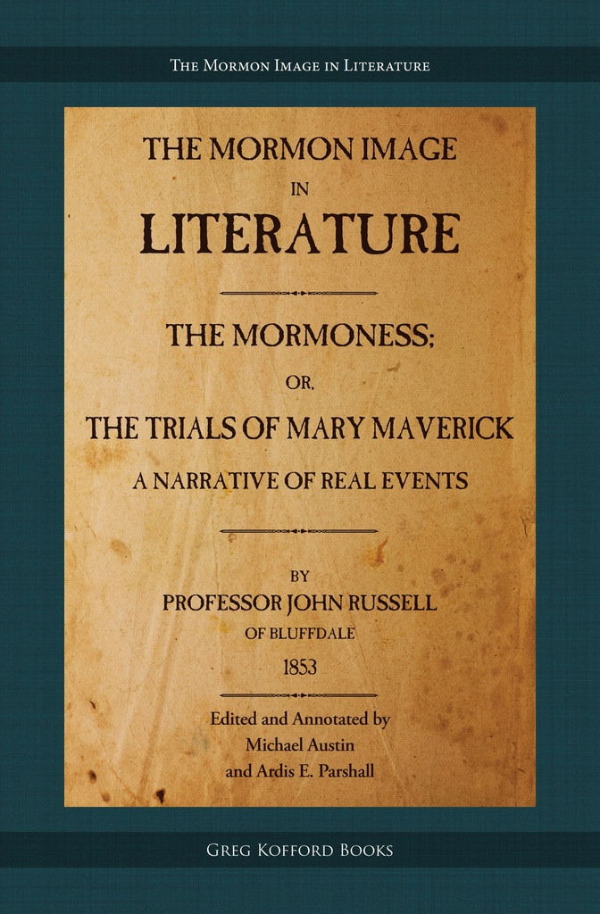 The Mormoness; Or, The Trials Of Mary Maverick  A Narrative Of Real Events, Russell, John &  Michael Austin &  Ardis E. Parshall