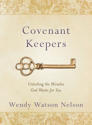 Covenant Keepers  Unlocking the Miracles God Wants For You, Nelson, Wendy Watson