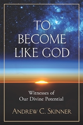 To Become Like God;   Witnesses of Our Divine Potential, Skinner, Andrew C.