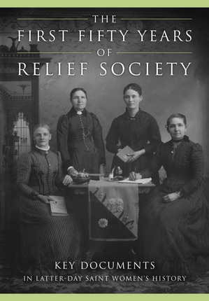 The First Fifty Years of Relief Society;   Key Documents in Latter-day Saint Women's History, Derr, Jill Mulvay & Carol Cornwall Madsen & Kate Holbrook & Matthew J. Grow