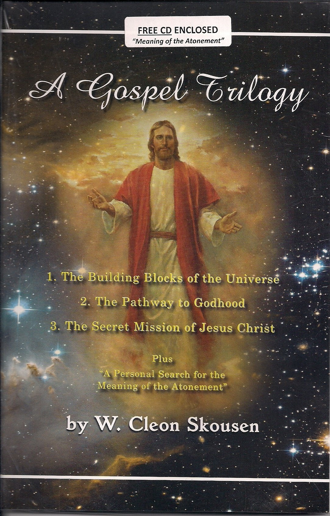 Gospel Trilogy;  The Building Blocks of the UniverseThe Pathway to GodhoodThe Secret Mission of Jesus ChristPlus, A Personal Search for the Meaning of the Atonement, Skousen, W. Cleon