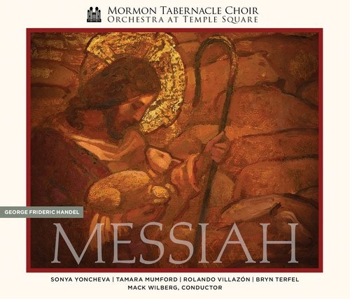 Mormon Tabernacle Choir: Handel's Messiah � The Complete Oratorio, Choir, Mormon Tabernacle & Orchestra at Temple Square & George Frideric Handel & Mack Wilberg