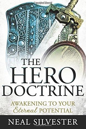 The Hero Doctrine;   Awakening to Your Eternal Potential, Silvester, Neal