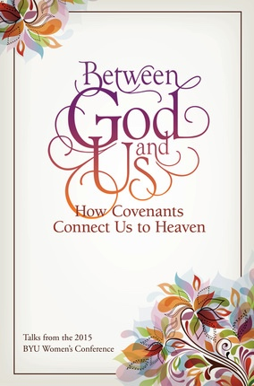 Between God and Us;   How Covenants Connect Us to Heaven, Compilation