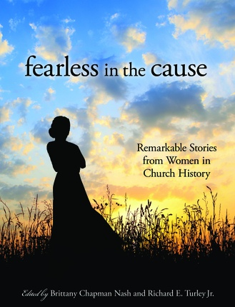 Fearless in the Cause  Remarkable Stories of Women in Church History, Nash, Brittany Chapman & Richard E. Turley Jr.