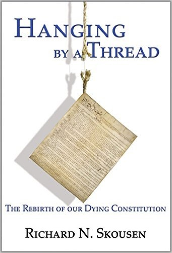 Hanging by a Thread: The Rebirth of Our Dying Constitution, Skousen, Richard N.