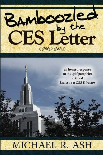 Bamboozled By The CES Letter: An honest response to the .pdf pamphlet entitled Letter to a CES Director, Ash, Michael