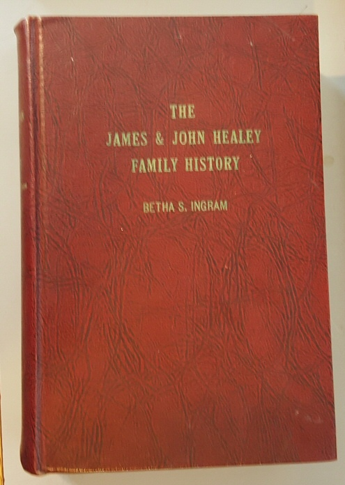 The James & John Healey family history,: Consisting of their descendants and ancestory, Ingram, Betha S. (Editor)