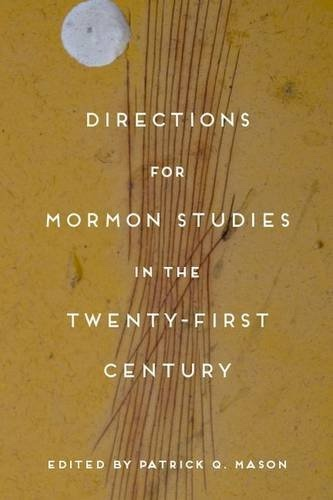 Directions for Mormon Studies in the Twenty-First Century, Mason, Patrick Q. (Editor)